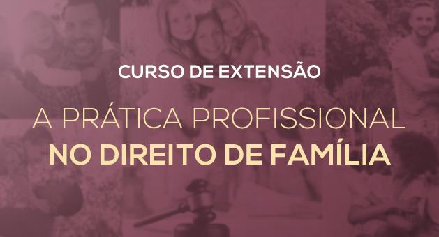 Curso de Extens�o - A Pr�tica Profissional no Direito de Fam�lia