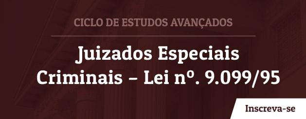 """Ciclo de Estudos Avançados """"Juizados Especiais Criminais – Lei nº. 9.099/95"""""""